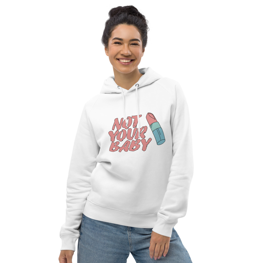 Not Your Baby Organic Pullover Hoodie