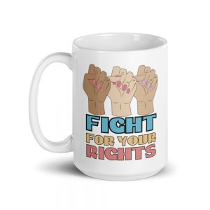 Fight For Your Rights White Glossy Mug