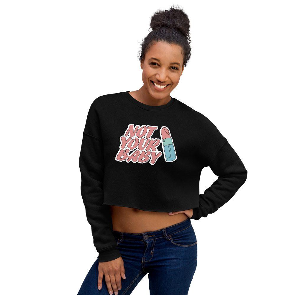 Not Your Baby Crop Sweatshirt