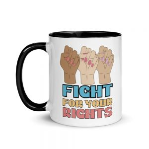 Fight For Your Rights Mug with Color Inside