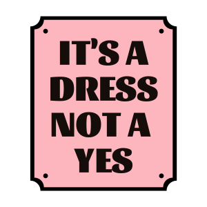 It's a dress not a yes frame