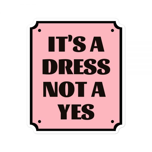 It's a Dress Not a Yes Frame Bubble-free Stickers