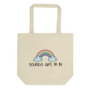 Sounds Gay, I'm In LGBT+ Pride Organic Tote Bag