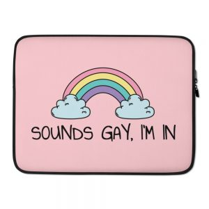 Sounds Gay, I'm In LGBT+ Pride Laptop Sleeve