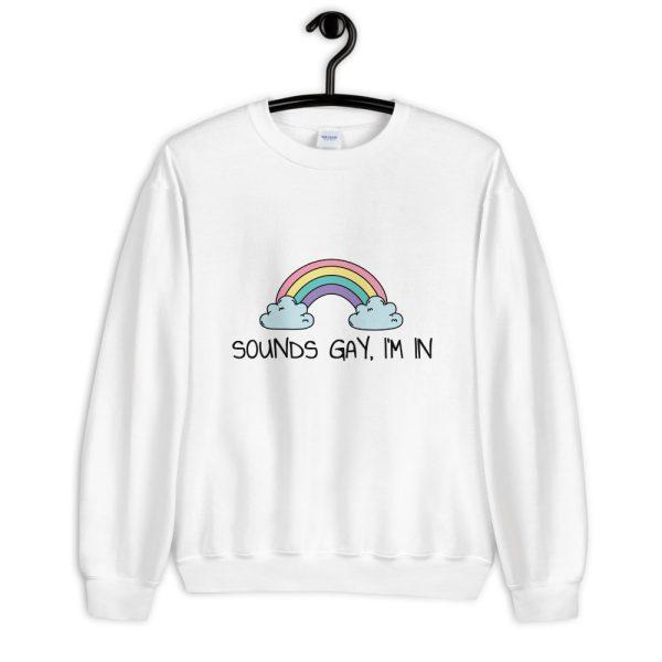 Sounds Gay, I'm In LGBT+ Pride Sweatshirt