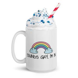 Sounds Gay, I'm In LGBT+ Pride White Glossy Mug