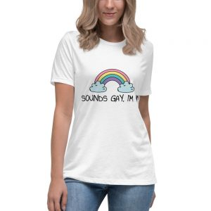 Sounds Gay, I'm In LGBT+ Pride Relaxed T-Shirt