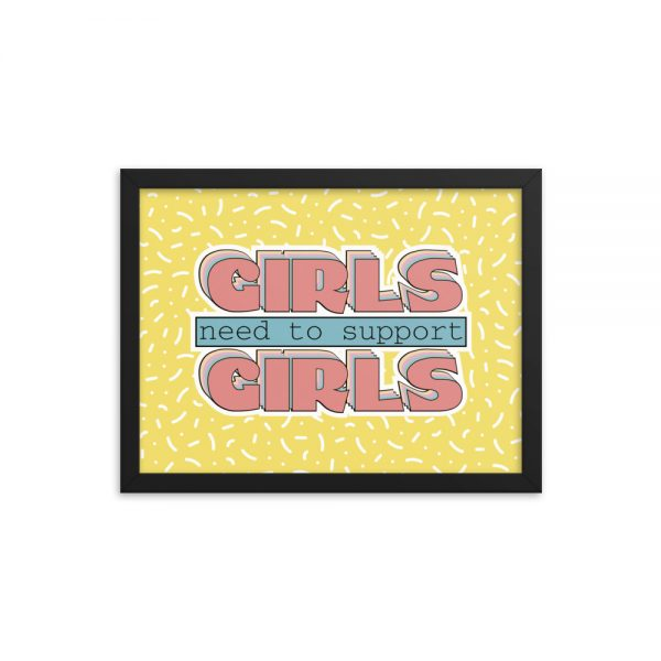 Girls Need to Support Girls Framed Poster