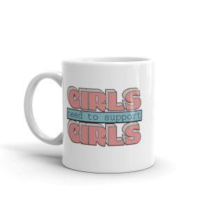 Girls Need to Support Girls White Glossy Mug