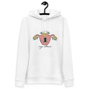 My Choice Feminist Organic Hoodie