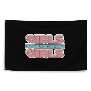 Girls Need to Support Girls Flag